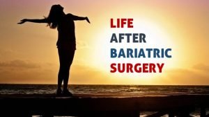 DRASTIC LIFE CHANGE AFTER BARIATRIC SURGERY